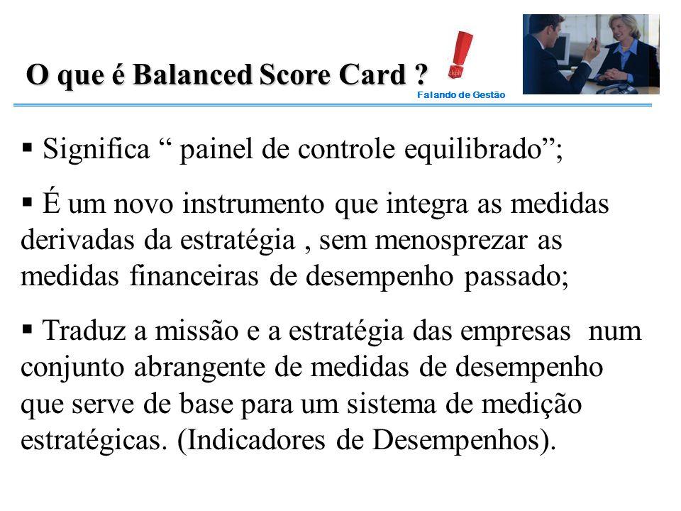 """Falando de Gestão O que é Balanced Score Card ?  Significa """" painel de controle equilibrado"""";  É um novo instrumento que integra as medidas derivada"""