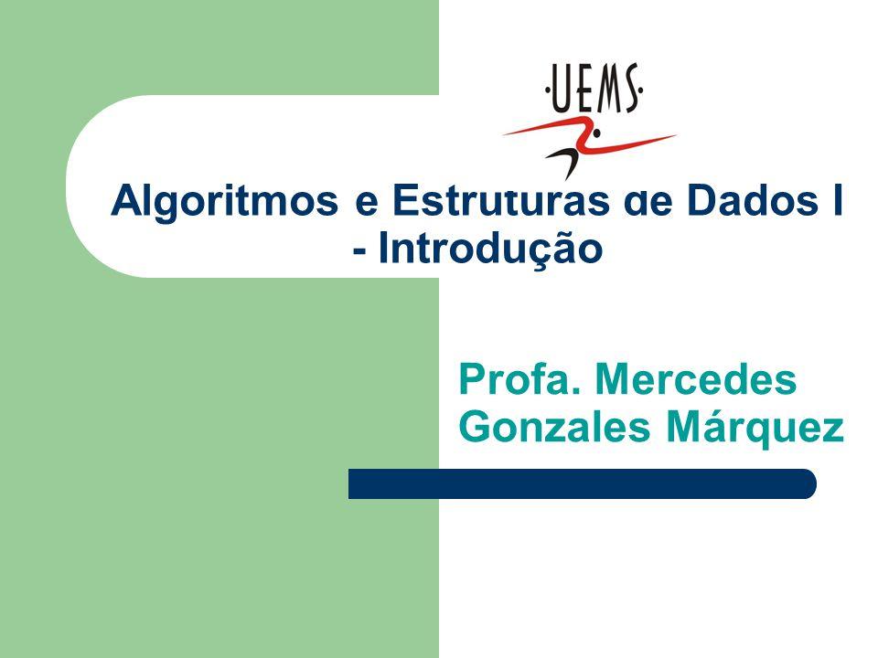Algoritmos e Estruturas de Dados I - Introdução Profa. Mercedes Gonzales Márquez
