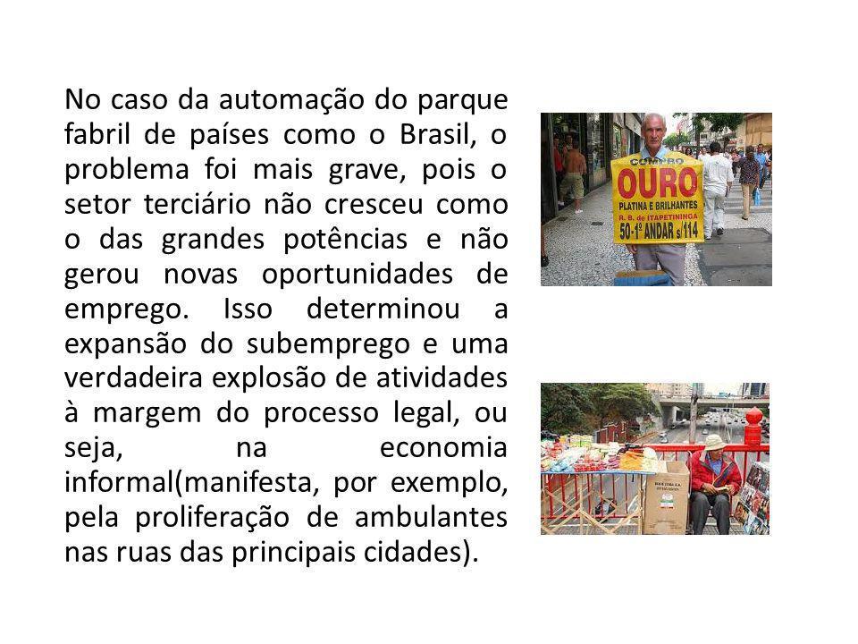 No caso da automação do parque fabril de países como o Brasil, o problema foi mais grave, pois o setor terciário não cresceu como o das grandes potênc
