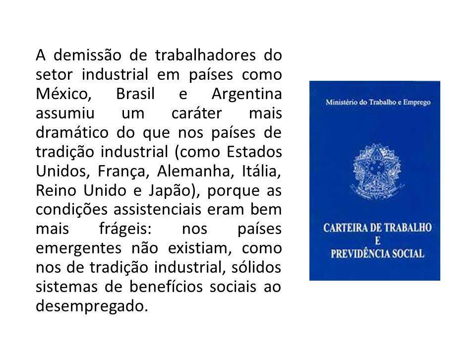 A demissão de trabalhadores do setor industrial em países como México, Brasil e Argentina assumiu um caráter mais dramático do que nos países de tradi