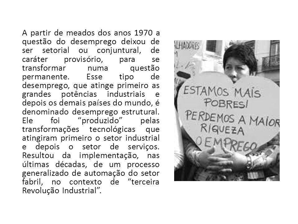 A partir de meados dos anos 1970 a questão do desemprego deixou de ser setorial ou conjuntural, de caráter provisório, para se transformar numa questã