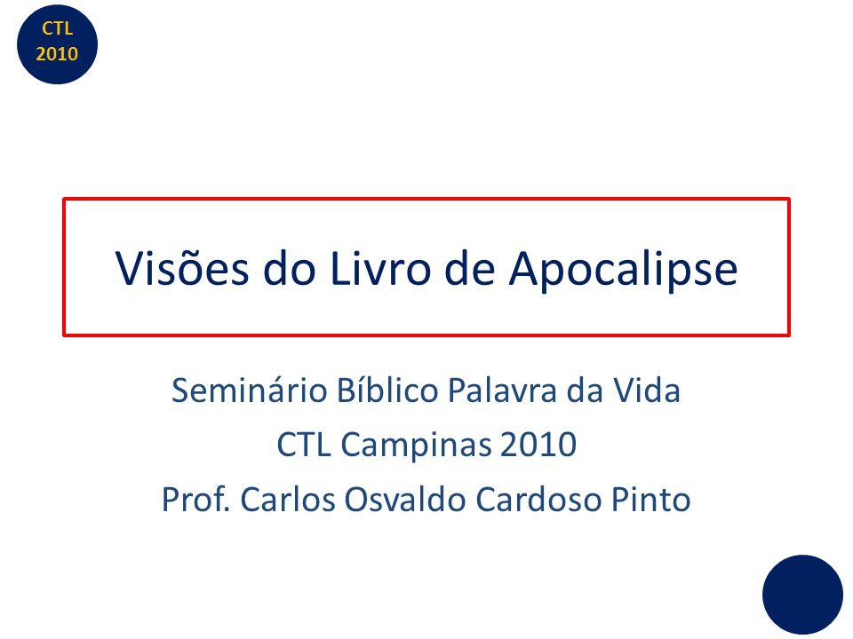 CTL 2010 Visões do Livro de Apocalipse Seminário Bíblico Palavra da Vida CTL Campinas 2010 Prof. Carlos Osvaldo Cardoso Pinto