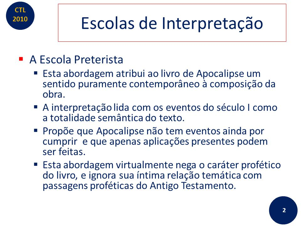 CTL 2010 Escolas de Interpretação  A Escola Preterista  Esta abordagem atribui ao livro de Apocalipse um sentido puramente contemporâneo à composiçã