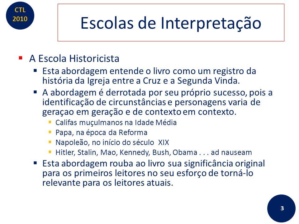 CTL 2010 Escolas de Interpretação  A Escola Historicista  Esta abordagem entende o livro como um registro da história da Igreja entre a Cruz e a Seg