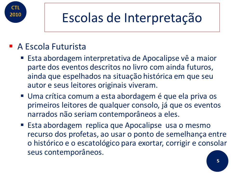 CTL 2010 Escolas de Interpretação  A Escola Futurista  Esta abordagem interpretativa de Apocalipse vê a maior parte dos eventos descritos no livro c