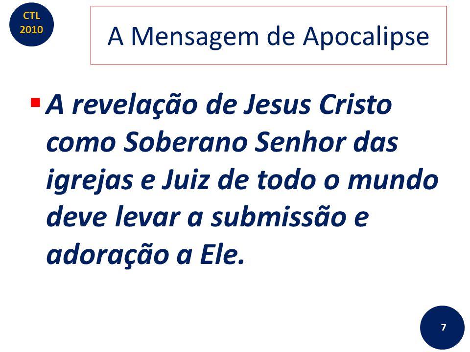 CTL 2010 A Mensagem de Apocalipse  A __________de Jesus Cristo como _________Senhor das igrejas e Juiz de todo o mundo deve levar a ____________ e adoração a Ele.