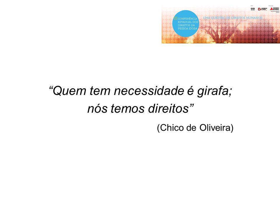 """""""Quem tem necessidade é girafa; nós temos direitos"""" (Chico de Oliveira)"""