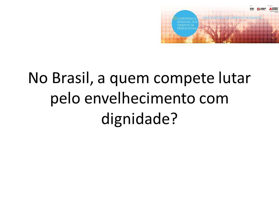 No Brasil, a quem compete lutar pelo envelhecimento com dignidade?