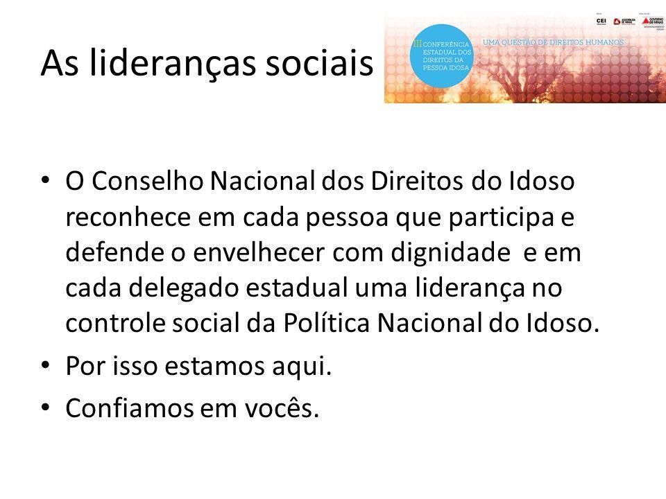As lideranças sociais O Conselho Nacional dos Direitos do Idoso reconhece em cada pessoa que participa e defende o envelhecer com dignidade e em cada