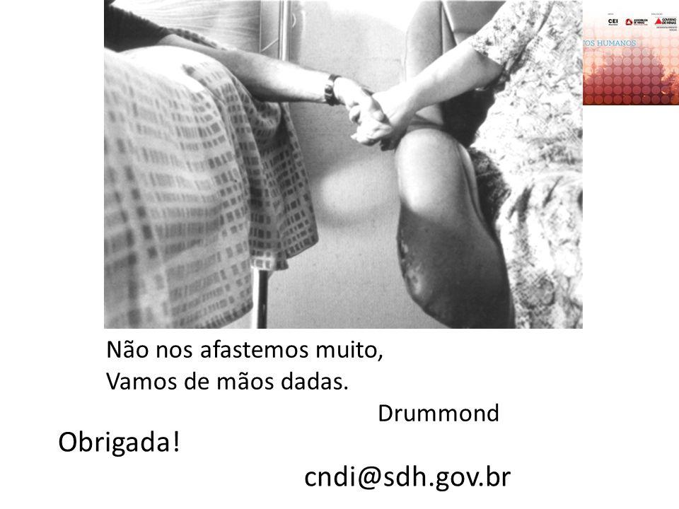 Obrigada! cndi@sdh.gov.br Não nos afastemos muito, Vamos de mãos dadas. Drummond