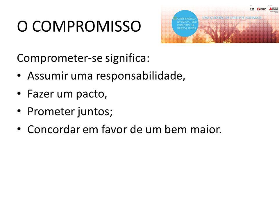 O COMPROMISSO Comprometer-se significa: Assumir uma responsabilidade, Fazer um pacto, Prometer juntos; Concordar em favor de um bem maior.