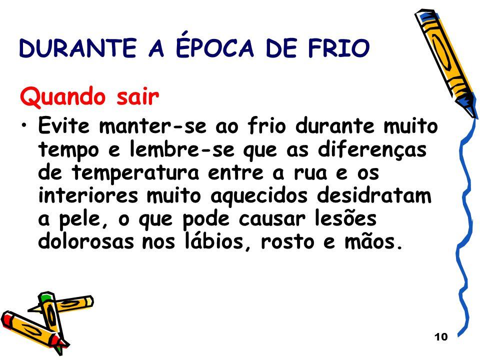 10 DURANTE A ÉPOCA DE FRIO Quando sair Evite manter-se ao frio durante muito tempo e lembre-se que as diferenças de temperatura entre a rua e os inter