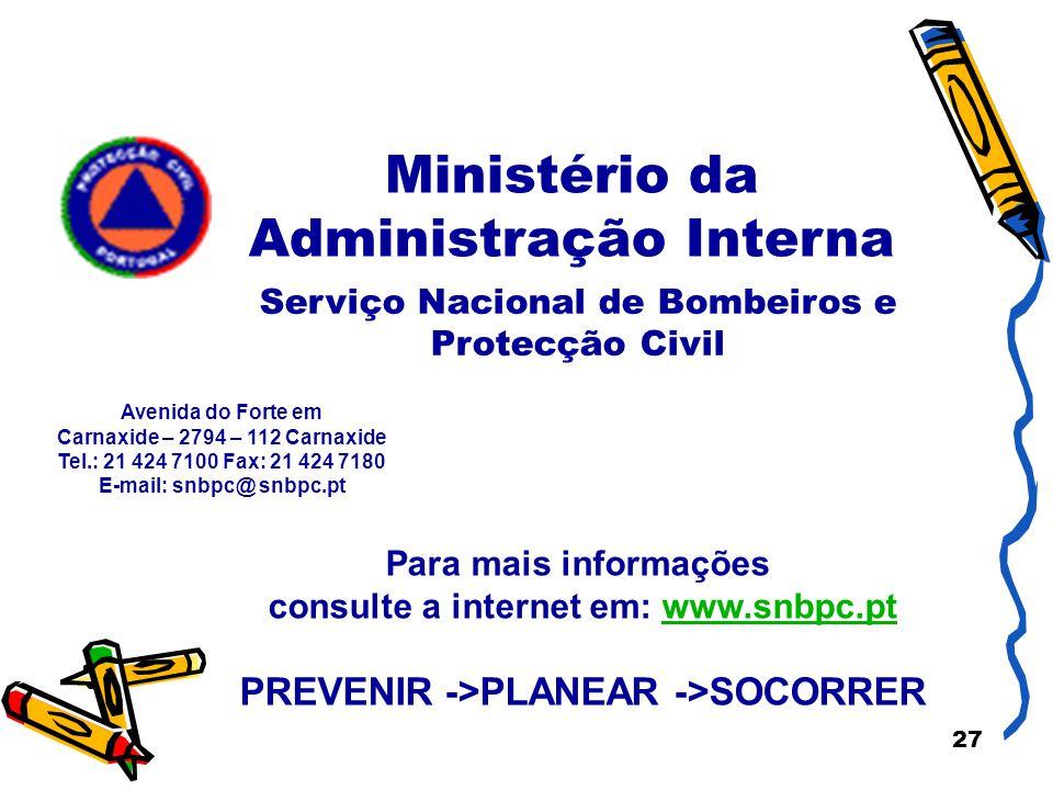 27 Ministério da Administração Interna Para mais informações consulte a internet em: www.snbpc.ptwww.snbpc.pt PREVENIR ->PLANEAR ->SOCORRER Avenida do