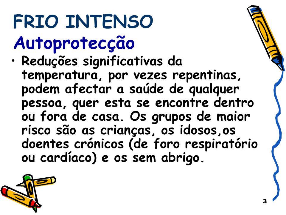4 FRIO INTENSO Autoprotecção O frio extremo pode estar associado a queda de neve, ventos fortes e formação de gelo.