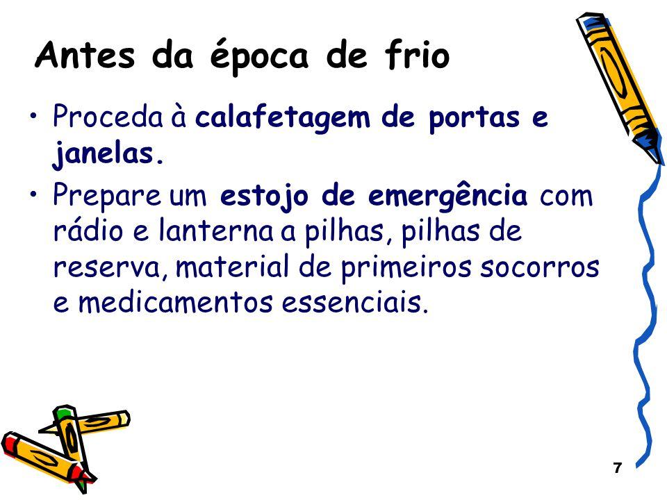 8 DURANTE A ÉPOCA DE FRIO Perigos em casa INTOXICAÇÃO por monóxido de carbono – tenha especial cuidado com aquecimentos a lenha (lareiras, brasileiras e salamandras).