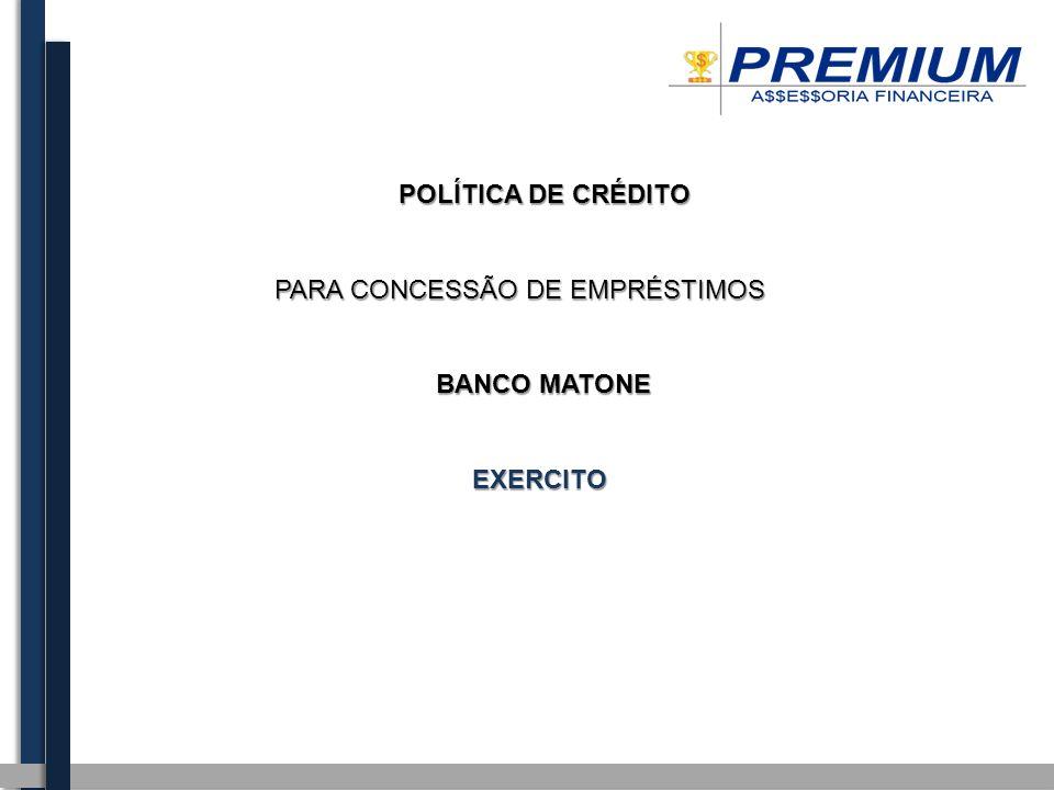 POLÍTICA DE CRÉDITO POLÍTICA DE CRÉDITO PARA CONCESSÃO DE EMPRÉSTIMOS BANCO MATONE BANCO MATONE EXERCITO EXERCITO