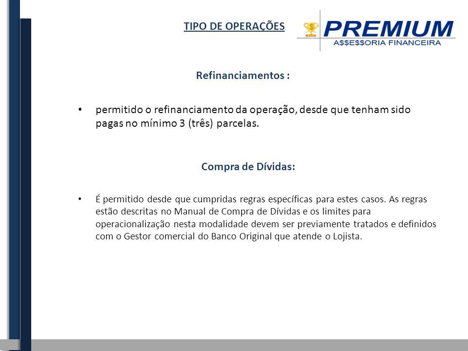 TIPO DE OPERAÇÕES Refinanciamentos : permitido o refinanciamento da operação, desde que tenham sido pagas no mínimo 3 (três) parcelas. Compra de Dívid