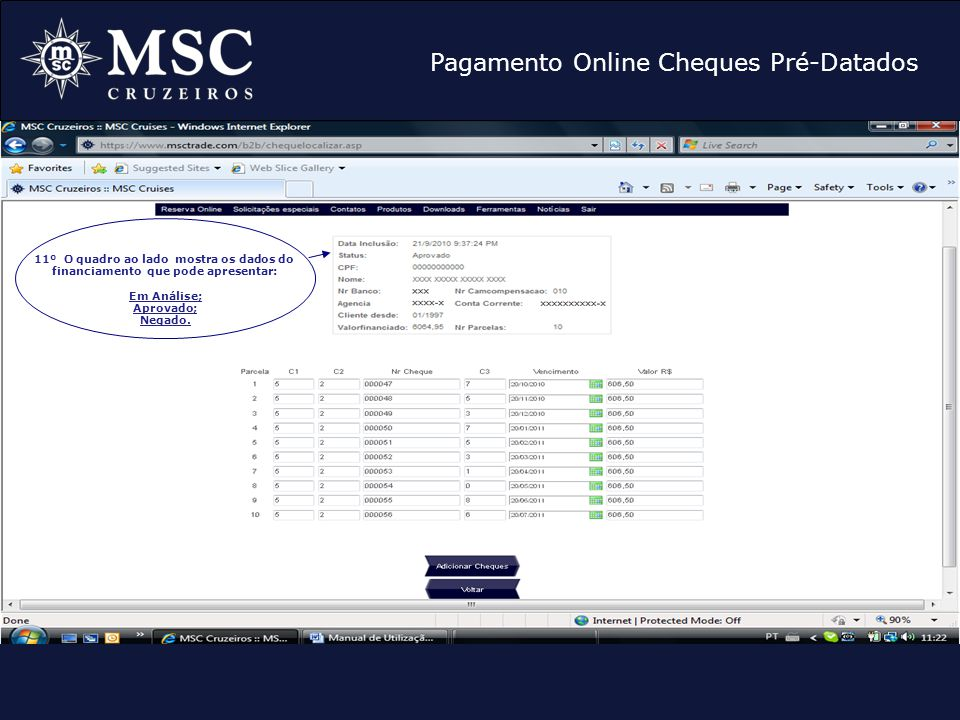 Pagamento Online Cheques Pré-Datados 11º O quadro ao lado mostra os dados do financiamento que pode apresentar: Em Análise; Aprovado; Negado.