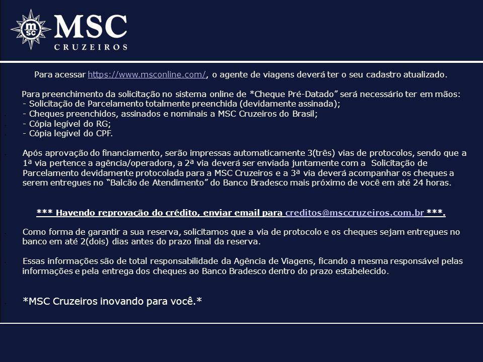 Para acessar https://www.msconline.com/, o agente de viagens deverá ter o seu cadastro atualizado.https://www.msconline.com/ Para preenchimento da sol