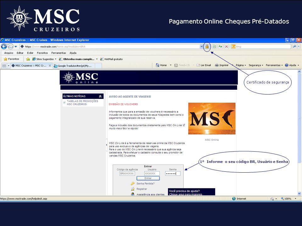 Pagamento Online Cheques Pré-Datados 1º Informe o seu código BR, Usuário e Senha Certificado de segurança