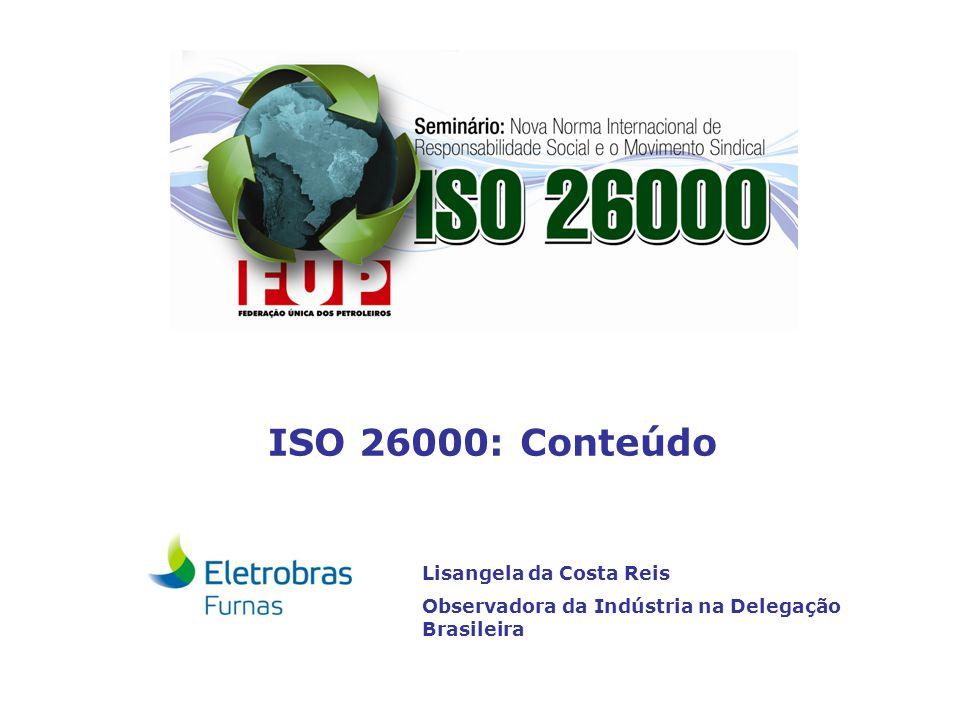 ISO 26000 Diretrizes sobre Responsabilidade Social ISO 26000: Conteúdo Lisangela da Costa Reis Observadora da Indústria na Delegação Brasileira