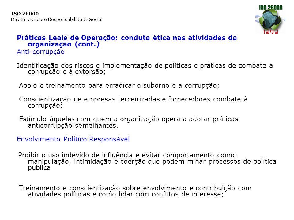 ISO 26000 Diretrizes sobre Responsabilidade Social Práticas Leais de Operação: conduta ética nas atividades da organização (cont.) Anti-corrupção Iden