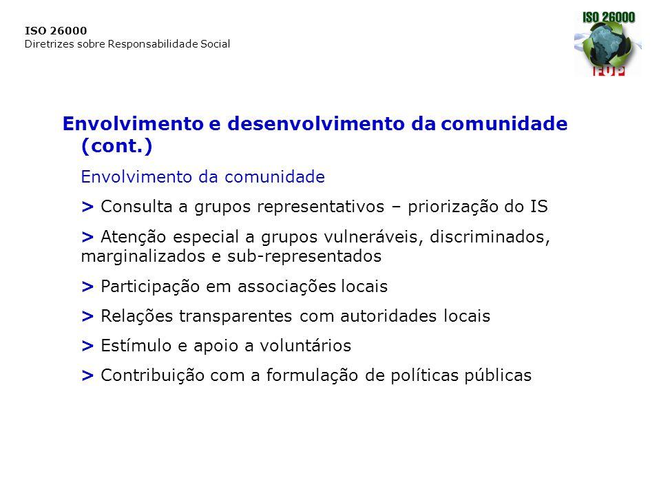 ISO 26000 Diretrizes sobre Responsabilidade Social Envolvimento e desenvolvimento da comunidade (cont.) Envolvimento da comunidade > Consulta a grupos