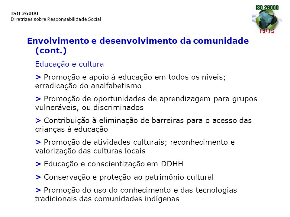 ISO 26000 Diretrizes sobre Responsabilidade Social Envolvimento e desenvolvimento da comunidade (cont.) Educação e cultura > Promoção e apoio à educaç