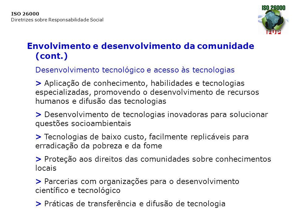 ISO 26000 Diretrizes sobre Responsabilidade Social Envolvimento e desenvolvimento da comunidade (cont.) Desenvolvimento tecnológico e acesso às tecnol
