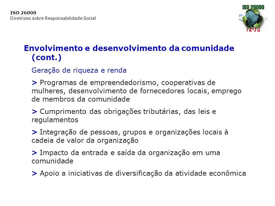 ISO 26000 Diretrizes sobre Responsabilidade Social Envolvimento e desenvolvimento da comunidade (cont.) Geração de riqueza e renda > Programas de empr