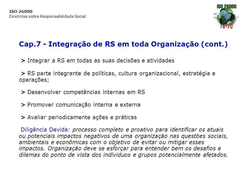 ISO 26000 Diretrizes sobre Responsabilidade Social Cap.7 - Integração de RS em toda Organização (cont.) > Integrar a RS em todas as suas decisões e at
