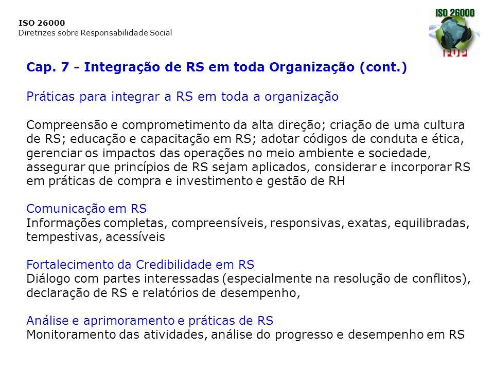 ISO 26000 Diretrizes sobre Responsabilidade Social Cap. 7 - Integração de RS em toda Organização (cont.) Práticas para integrar a RS em toda a organiz