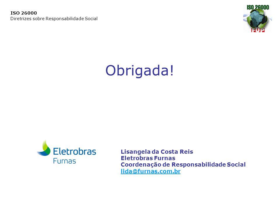 ISO 26000 Diretrizes sobre Responsabilidade Social Obrigada! Lisangela da Costa Reis Eletrobras Furnas Coordenação de Responsabilidade Social lida@fur