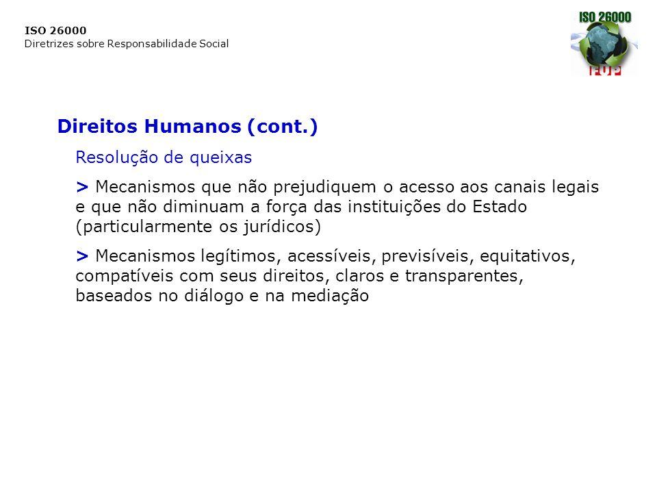 ISO 26000 Diretrizes sobre Responsabilidade Social Direitos Humanos (cont.) Resolução de queixas > Mecanismos que não prejudiquem o acesso aos canais