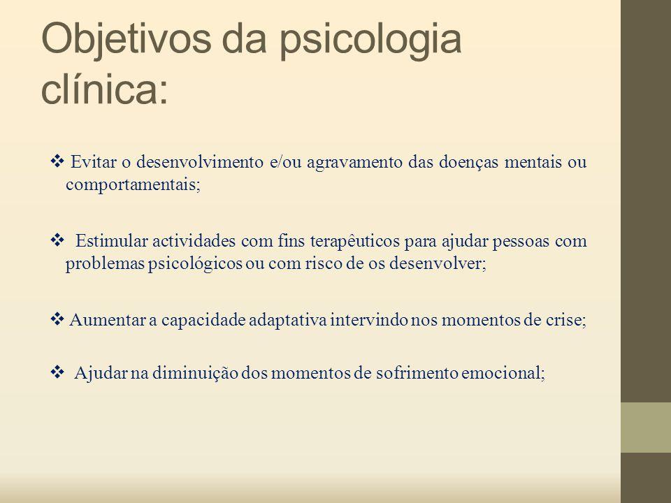 Objetivos da psicologia clínica:  Evitar o desenvolvimento e/ou agravamento das doenças mentais ou comportamentais;  Estimular actividades com fins