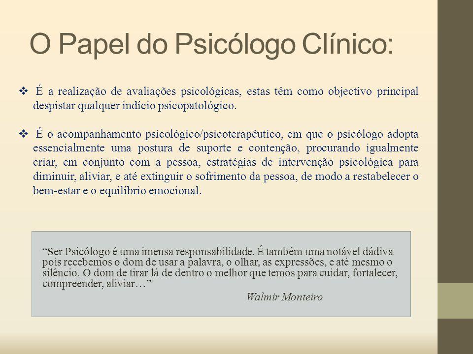 """O Papel do Psicólogo Clínico: """"Ser Psicólogo é uma imensa responsabilidade. É também uma notável dádiva pois recebemos o dom de usar a palavra, o olha"""