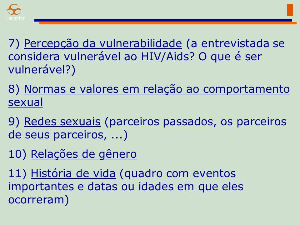 7) Percepção da vulnerabilidade (a entrevistada se considera vulnerável ao HIV/Aids? O que é ser vulnerável?) 8) Normas e valores em relação ao compor