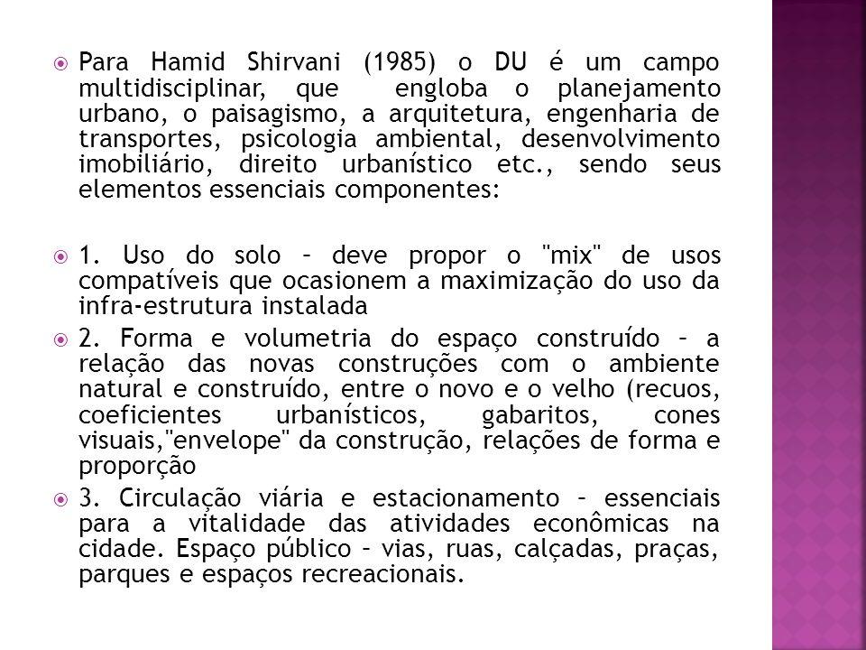  Para Hamid Shirvani (1985) o DU é um campo multidisciplinar, que engloba o planejamento urbano, o paisagismo, a arquitetura, engenharia de transport