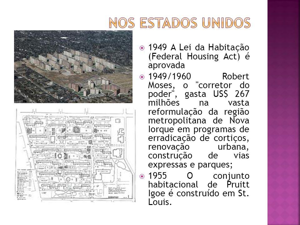  1949 A Lei da Habitação (Federal Housing Act) é aprovada  1949/1960 Robert Moses, o