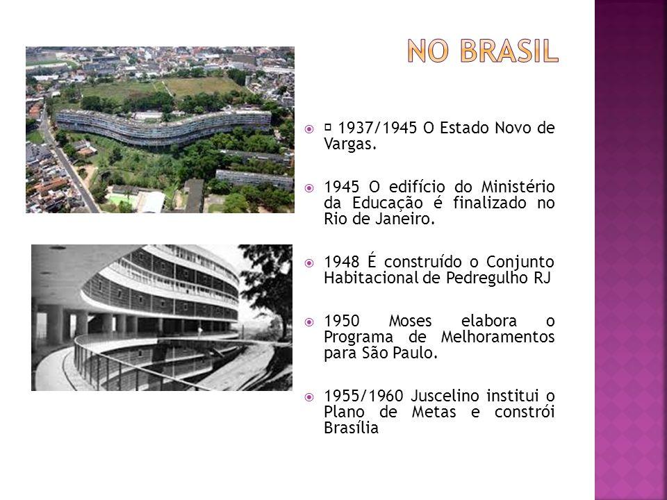  1937/1945 O Estado Novo de Vargas.  1945 O edifício do Ministério da Educação é finalizado no Rio de Janeiro.  1948 É construído o Conjunto Habita
