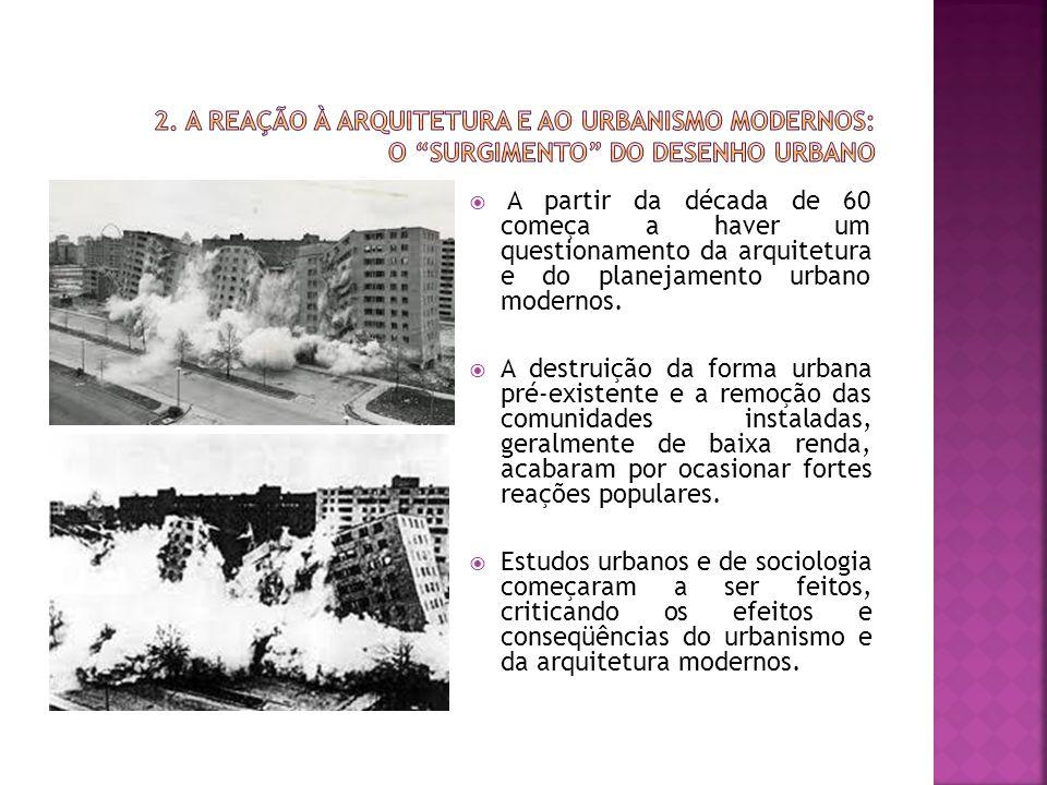  A partir da década de 60 começa a haver um questionamento da arquitetura e do planejamento urbano modernos.  A destruição da forma urbana pré-exist