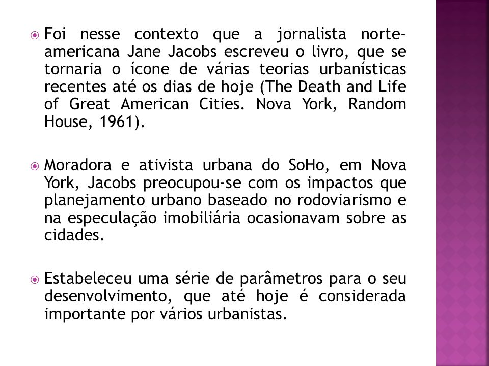  Foi nesse contexto que a jornalista norte- americana Jane Jacobs escreveu o livro, que se tornaria o ícone de várias teorias urbanísticas recentes a