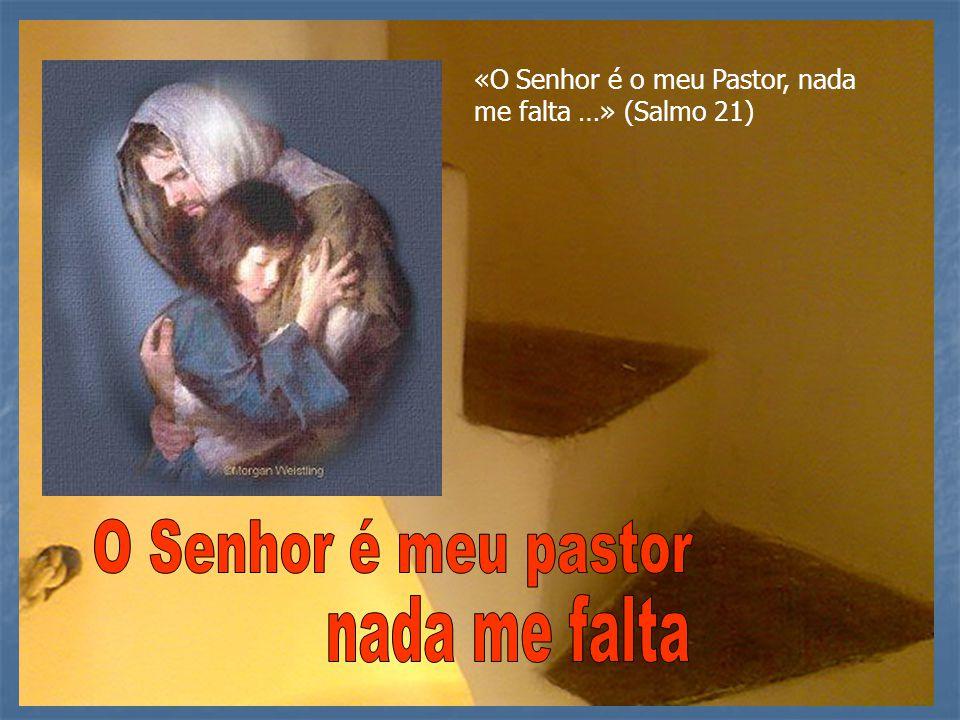 «O Senhor é o meu Pastor, nada me falta …» (Salmo 21)