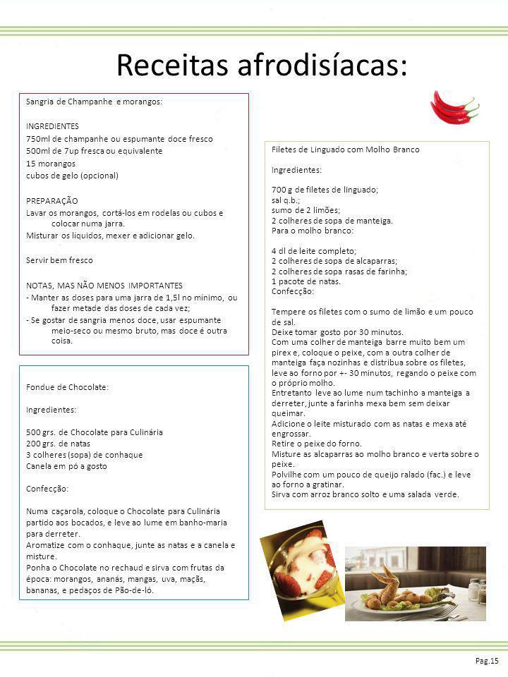 Receitas afrodisíacas: Sangria de Champanhe e morangos: INGREDIENTES 750ml de champanhe ou espumante doce fresco 500ml de 7up fresca ou equivalente 15 morangos cubos de gelo (opcional) PREPARAÇÃO Lavar os morangos, cortá-los em rodelas ou cubos e colocar numa jarra.