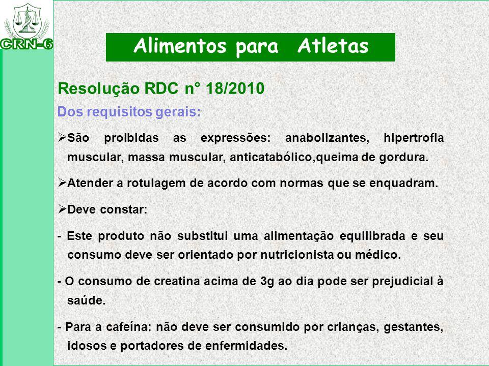 Resolução RDC n° 18/2010 Alimentos para Atletas Dos requisitos gerais:  São proibidas as expressões: anabolizantes, hipertrofia muscular, massa muscu