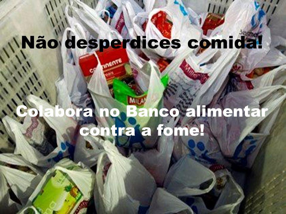 Colabora no Banco alimentar contra a fome! Não desperdices comida!