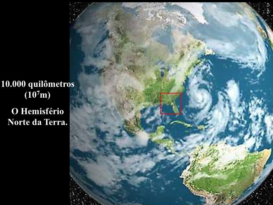 10.000 quilômetros (10 7 m) O Hemisfério Norte da Terra.