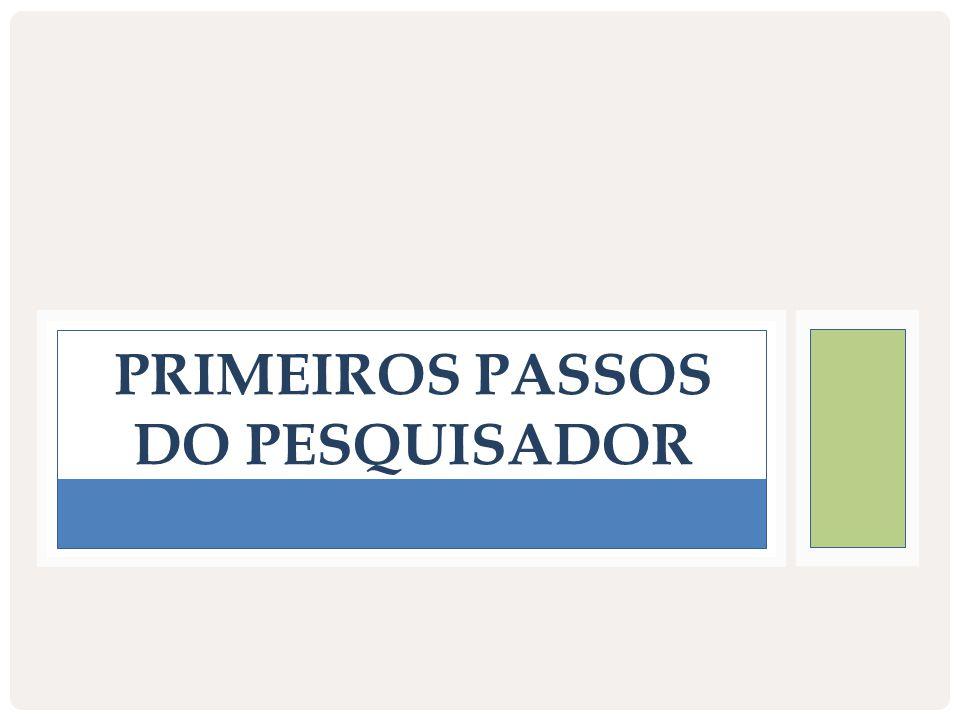 PRIMEIROS PASSOS DO PESQUISADOR