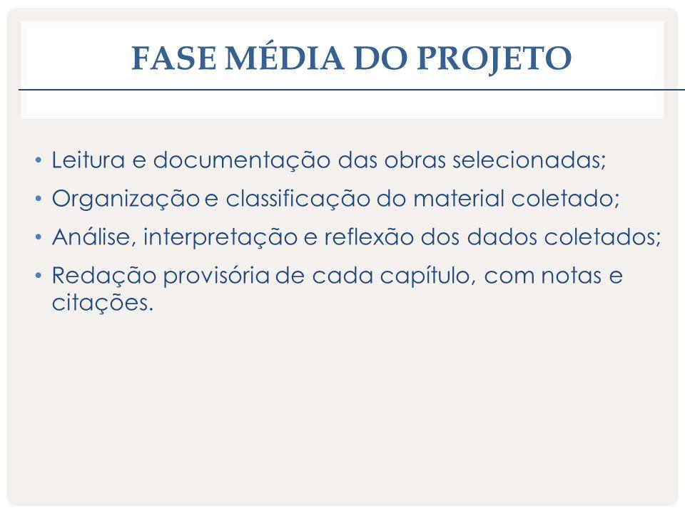 FASE MÉDIA DO PROJETO Leitura e documentação das obras selecionadas; Organização e classificação do material coletado; Análise, interpretação e reflex