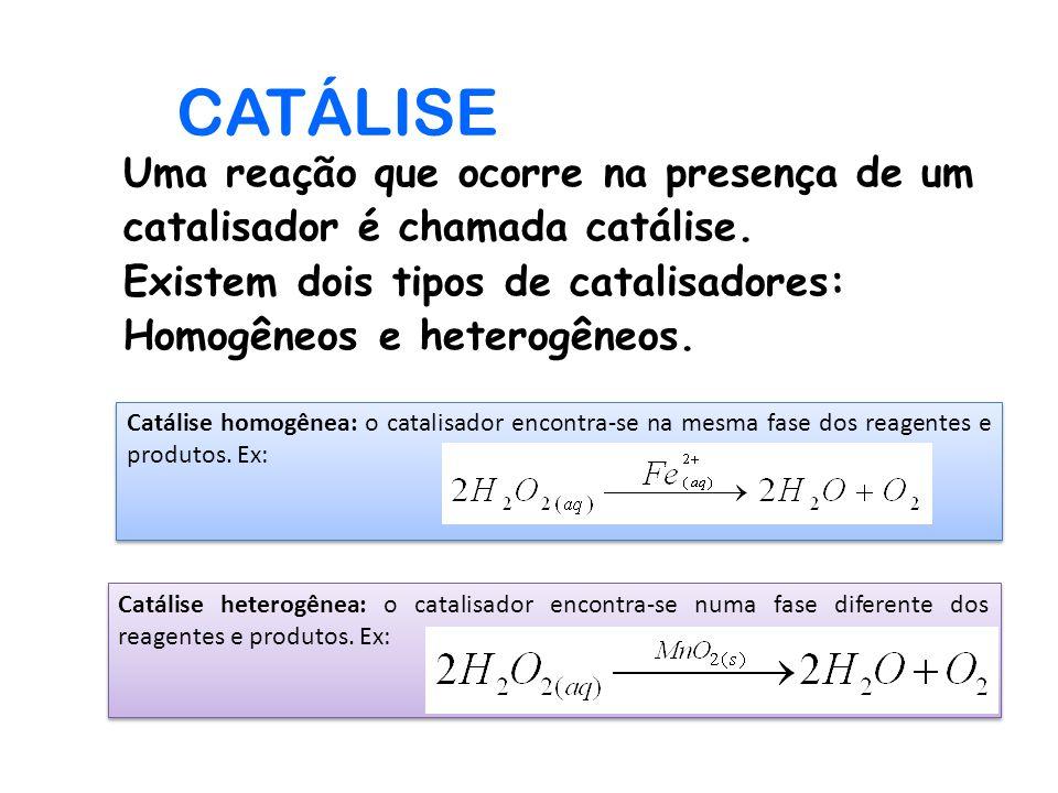 Catálise heterogênea: o catalisador encontra-se numa fase diferente dos reagentes e produtos. Ex: Catálise homogênea: o catalisador encontra-se na mes